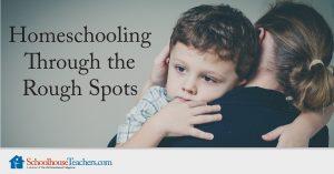 homeschooling through the rough spots