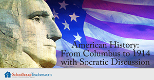 Homeschool American History From Columbus to 1914 with Socratic Discussion