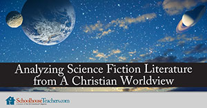 Analyzing Science Fiction Literature from a Christian Worldview