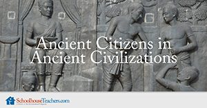 Ancient Citizens in Ancient Civilizations Homeschool Social Studies
