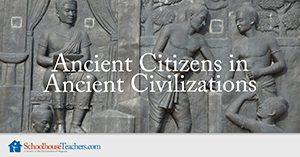 Ancient Citizens in Ancient Civilizations Homeschool Social Studies