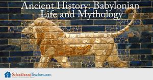 Homeschool History Ancient History Babylonian Life and Mythology