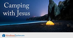 camping with Jesus homeschool Bible