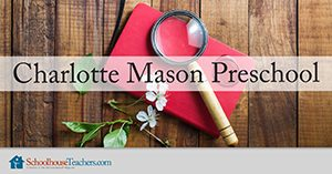 Charlotte Mason Preschool Homeschool Science