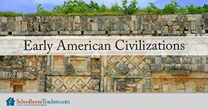 early American civilizations homeschool history