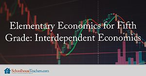 Elementary Economics for Fifth Grade: Interdependent Economics Homeschool Social Studies