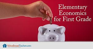Elementary Economics for First Grade Homeschool Social Studies