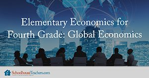 Elementary Economics for Fourth Grade: Global Economics Homeschool Social Studies