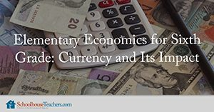 Elementary Economics for Sixth Grade: Currency and Its Impact Homeschool Social Studies