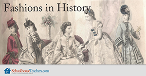 Homeschool History Fashions in History