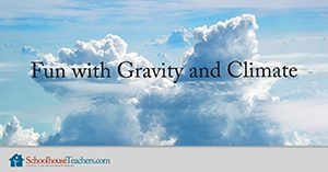 Fun with Gravity and Climate Homeschool Science