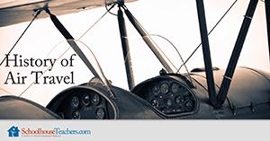 Homeschool History History of Air Travel