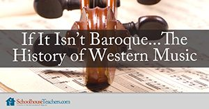 If It Isn't Baroque… The History of Western Music Homeschool