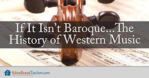If It Isn't Baroque… The History of Western Music Homeschool