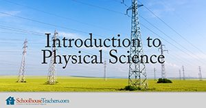 Introduction to Physical Science Homeschool Course