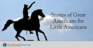 Stories of Great Americans for Little Americans Homeschool Social Studies